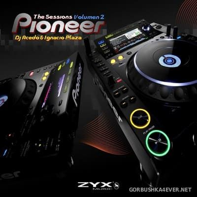 Pioneer - The Sessions vol 2 [2019] Mixed by DJ Acedo & Ignacio Plaza