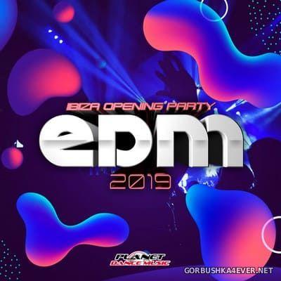 EDM 2019 - Ibiza Opening Party [2019]