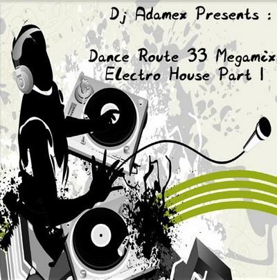 DJ Adamex - Dance Route 33 Megamix [Electro House Mix] Part I