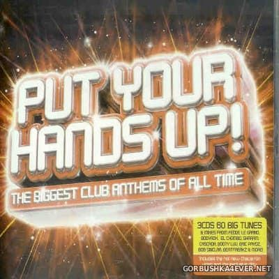 Put Your Hands Up! (The Biggest Club Anthems Of All Time) [2006] / 3xCD