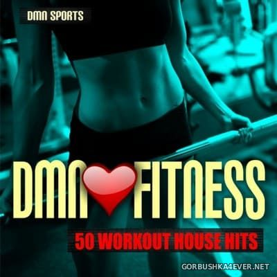 DMN Loves Fitness - 50 Workout House Hits [2018]