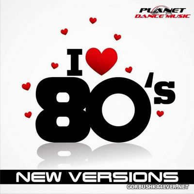 [Planet Dance Music] I Love 80's - New Versions [2013]