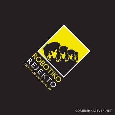 Robotiko Rejekto - Communication 87-92 [2019]