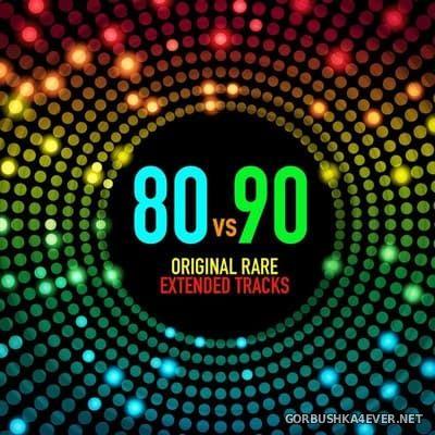 80 vs 90 - Original Rare Extended Tracks [2017]