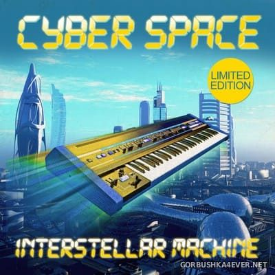 Cyber Space - Interstellar Machine [2018]