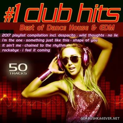 #1 Club Hits 2017 (Best Of Dance House & EDM) [2017]