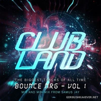 Clubland Bounce NRG (The Biggest Tracks of All Time) [2015] by DJ Samus Jay