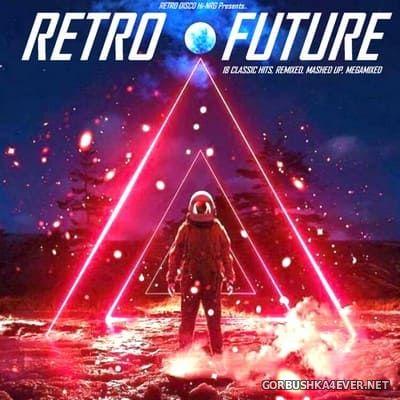 Retro Future (18 Classic Hits - Remixed, Mashed-Up & Megamixed) [2019]