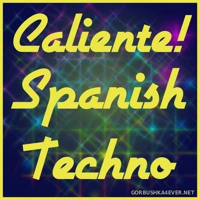 Caliente! Spanish Techno (The Best Spanish EDM, House & Trance) [2014]
