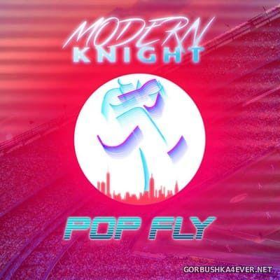 Modern Knight - Pop Fly [2019]