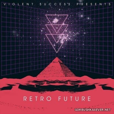 Violent Success presents Retro Future [2013]