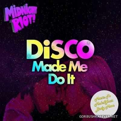 [Midnight Riot] Disco Made Me Do It vol 1 [2018]