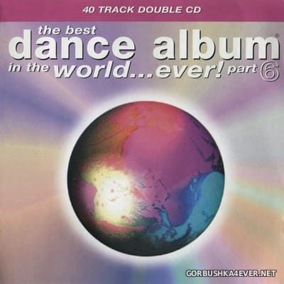 The Best Dance Album In The World... Ever! Part 6 [1996] / 2xCD