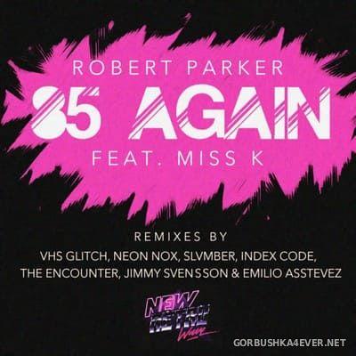 Robert Parker feat Miss K - '85 Again (The Remixes) [2016]