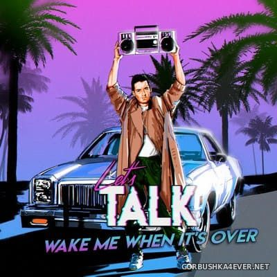 Let's Talk - Wake Me When It's Over [2019]