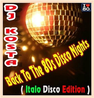 DJ Kosta - Back To The 80s Disco Nights Mix
