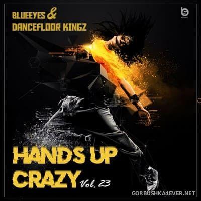 Hands Up Crazy vol 23 [2019] Mixed by DJane BlueEyes & Dancefloor Kingz