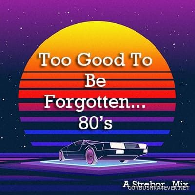 Too Good To Be Forgotten... 80's [2019] by Strebor