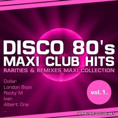 [Discoplanet] Disco 80's Maxi Club Hits vol 1 (Rarities & Remixes Maxi Collection) [2011]