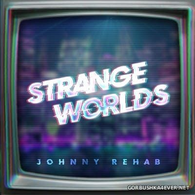 Johnny Rehab - Strange Worlds [2019]