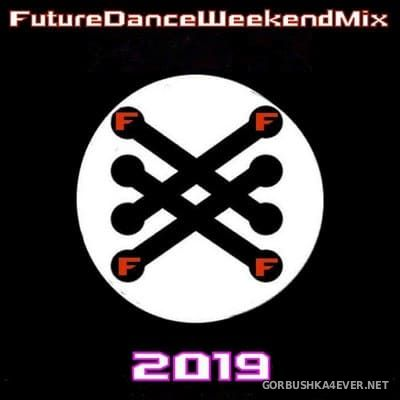 [Future Records] Future Dance Weekend Mix 2019 vol 6 & 7 [2019]
