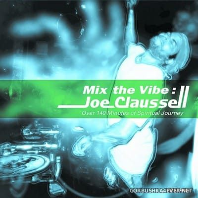 Mix The Vibe - Joe Claussell (Over 140 Minutes Of Spiritual Journey) [2019]