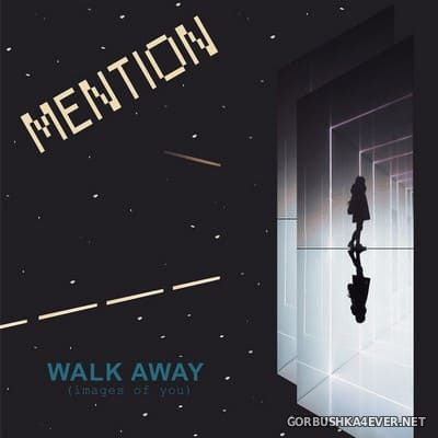Mention - Walk Away (Images Of You) [2019]