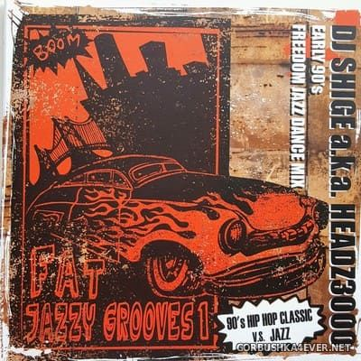 DJ Shige - Fat Jazzy Grooves vol 1 (Early 90's Freedom Jazz Dance Mix) [2017]
