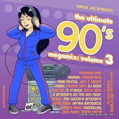 DJ Samus Jay - The Ultimate 90s Megamix vol 3 [2019]