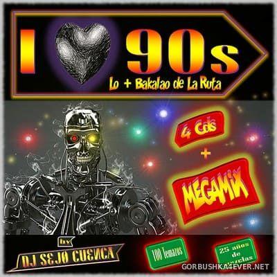 I Love 90's (Lo+Bakalao de La Ruta) [2019] / 4xCD / Mixed by DJ Sejo Cuenca