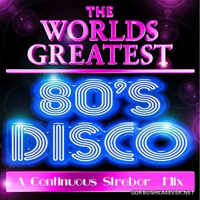 The World's Greatest 80's Disco (Part 1) [2019] by Strebor