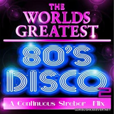 The World's Greatest 80's Disco (Part 2) [2019] by Strebor