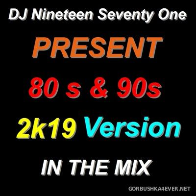 DJ Nineteen Seventy One - 80's & 90's Version 2K19 In The Mix [2019]