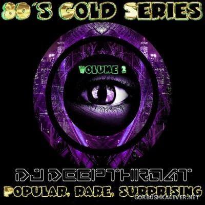 DJ Deepthroat - 80s Gold Series vol 2 [2019]