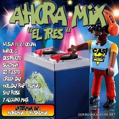 Ahora Mix 3 [2019] Mixed by Kokemix DJ & Kiske