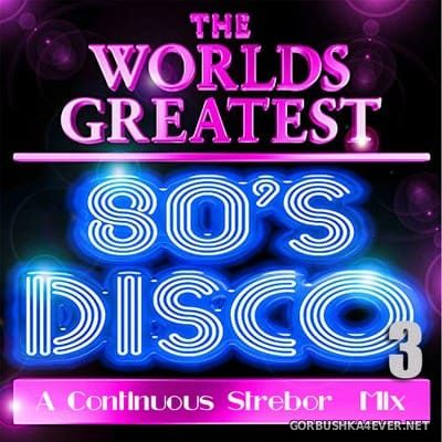 The World's Greatest 80's Disco (Part 3) [2019] by Strebor