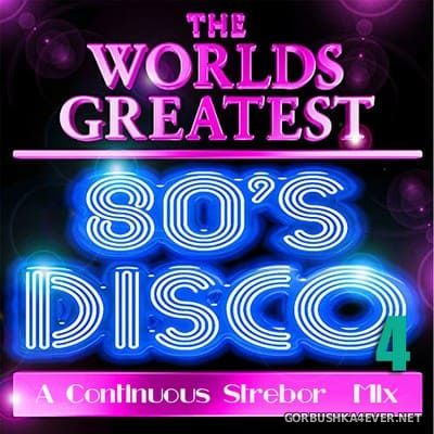 The World's Greatest 80's Disco (Part 4) [2019] by Strebor
