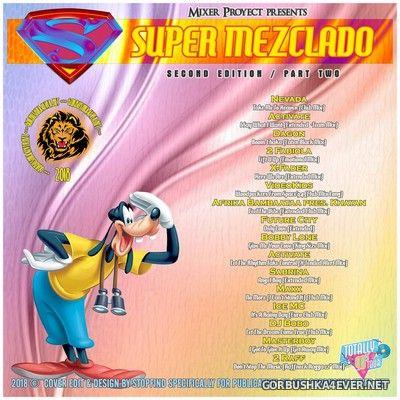 Mixer Proyect presents Super Mezclado vol 2 [2018] Part II