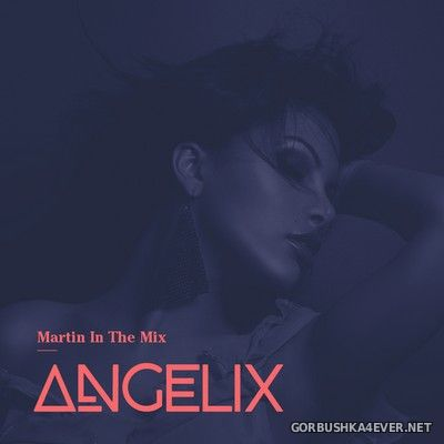 Martin In The Mix - Angelix vol 41 - vol 45 [2019]
