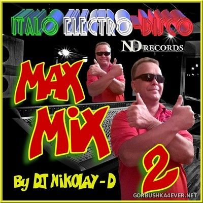 DJ Nikolay-D - Max Mix Italo Electro-Disco 2 [2019]