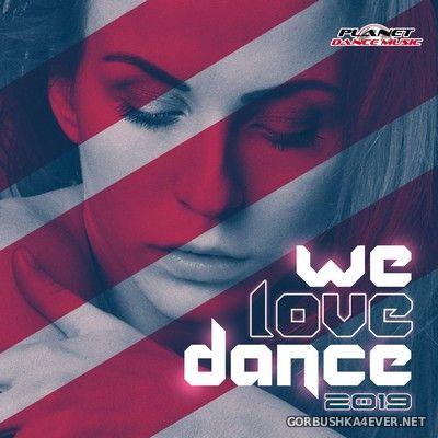 [Planet Dance Music] We Love Dance 2019 [2019]
