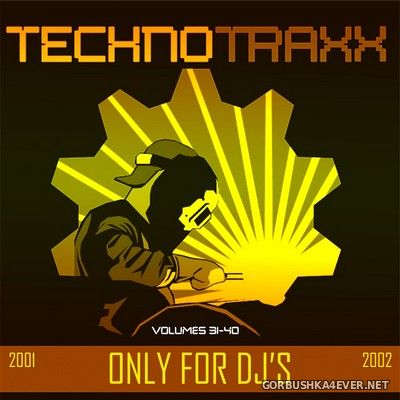 Techno Traxx (Only For DJ's) vol 31 - vol 40 [2001-2002]