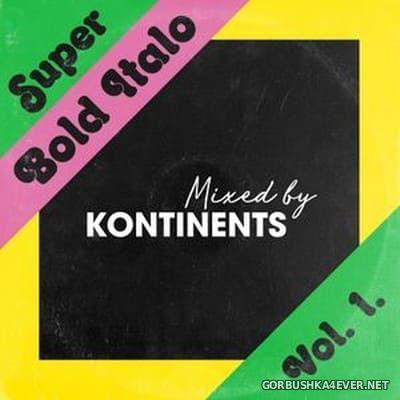 Super Bold Italo vol 1 (Mixed by Kontinents)