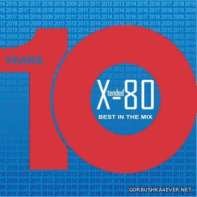 Xtended 80 - Ten Years, Best In The Mix [2019]