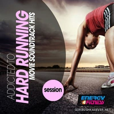 [Energy 4 Fitness] Addicted To Hard Running (Movie Soundtrack Hits Session) [2019]