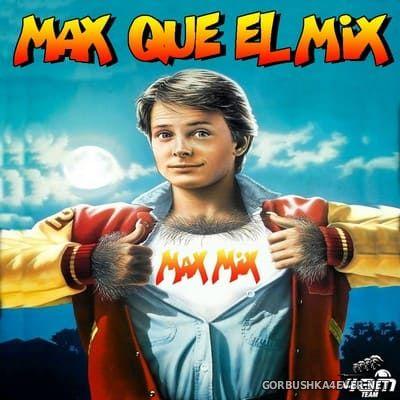 Max Que El Mix [2019]