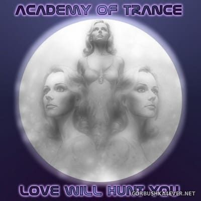 Academy Of Trance - Love Will Hunt You [2004]