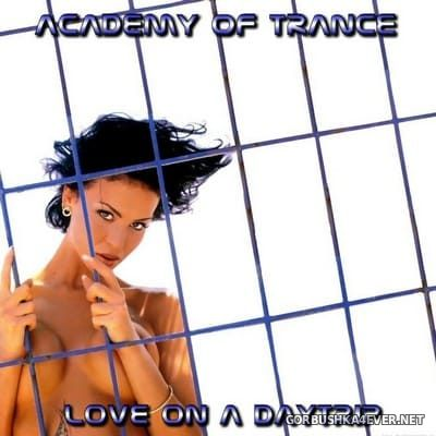 Academy Of Trance - Love On A Daytrip [2004]