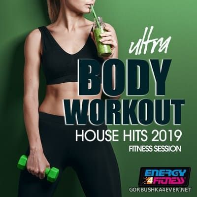 [Energy 4 Fitness] Ultra Body Workout House Hits 2019 (Fitness Session) [2019]