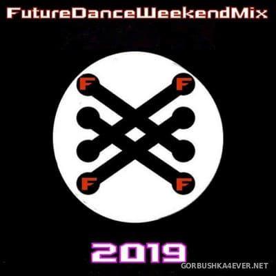 [Future Records] Future Dance Weekend Mix 2019 vol 10 [2019]